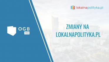 Zmiany na StanPolityki.pl i LokalnaPolityka.pl