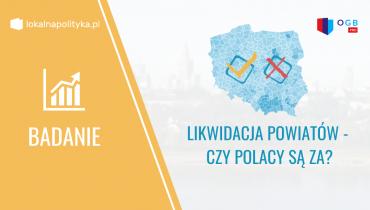 Czy pomysł likwidacji powiatów zyskuje aprobatę wśród Polaków?